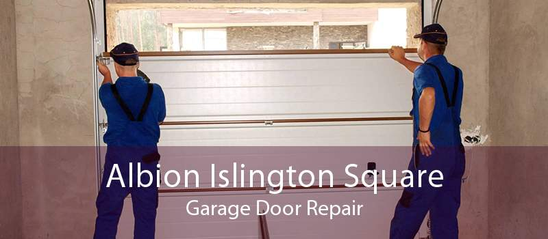 Albion Islington Square Garage Door Repair