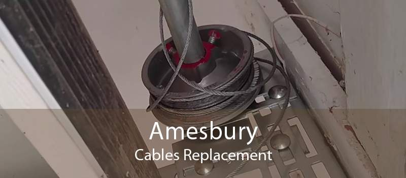 Amesbury Cables Replacement