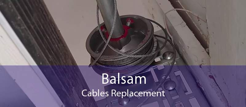 Balsam Cables Replacement