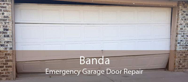 Banda Emergency Garage Door Repair
