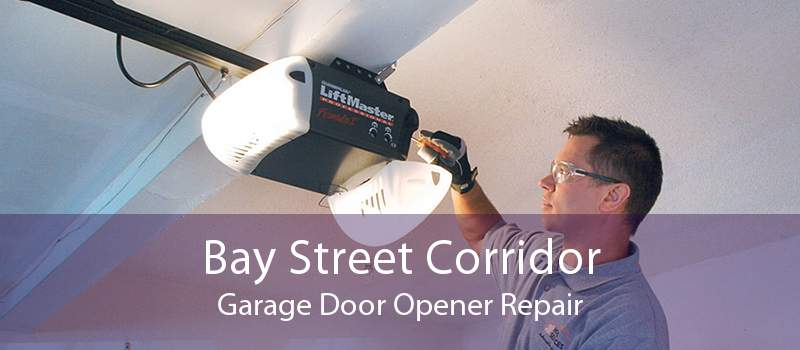 Bay Street Corridor Garage Door Opener Repair
