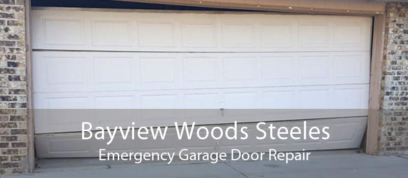 Bayview Woods Steeles Emergency Garage Door Repair