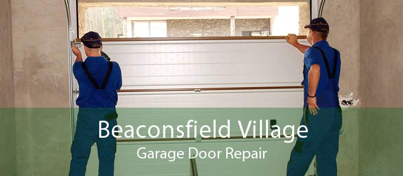 Beaconsfield Village Garage Door Repair