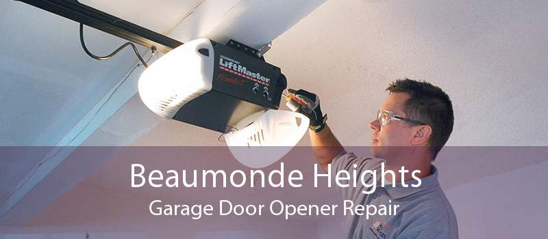 Beaumonde Heights Garage Door Opener Repair
