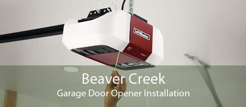 Beaver Creek Garage Door Opener Installation