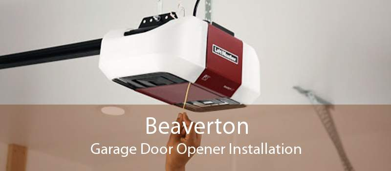 Beaverton Garage Door Opener Installation