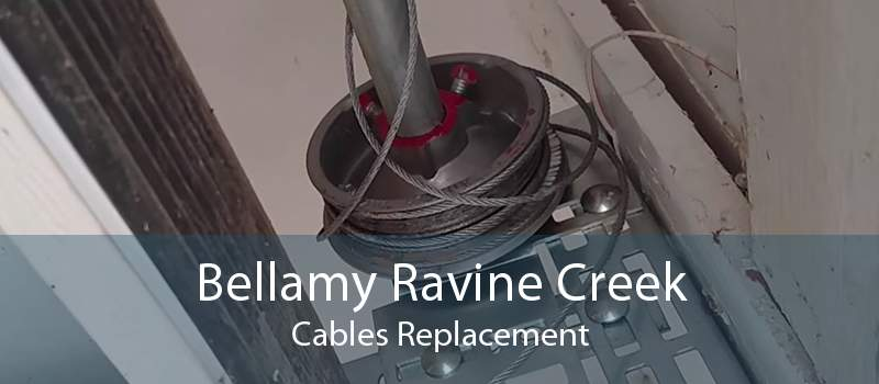 Bellamy Ravine Creek Cables Replacement