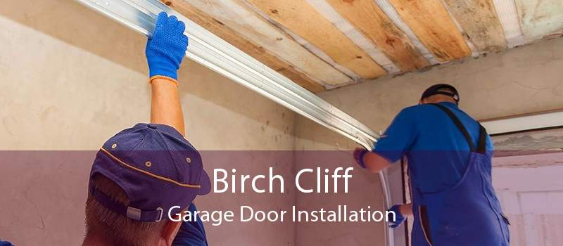 Birch Cliff Garage Door Installation