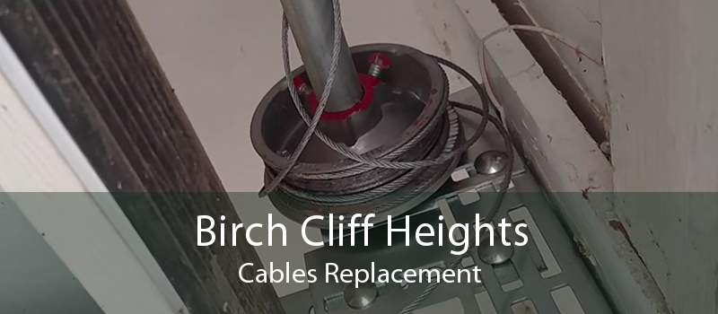 Birch Cliff Heights Cables Replacement