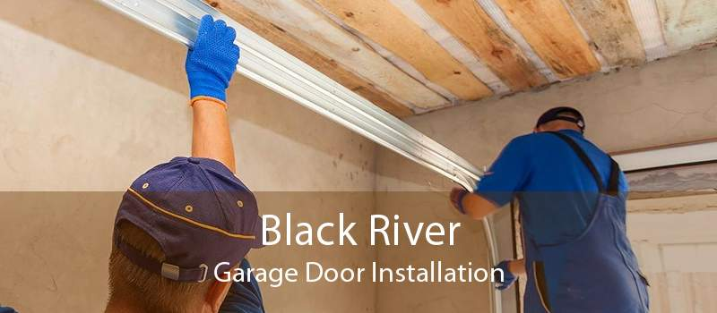 Black River Garage Door Installation