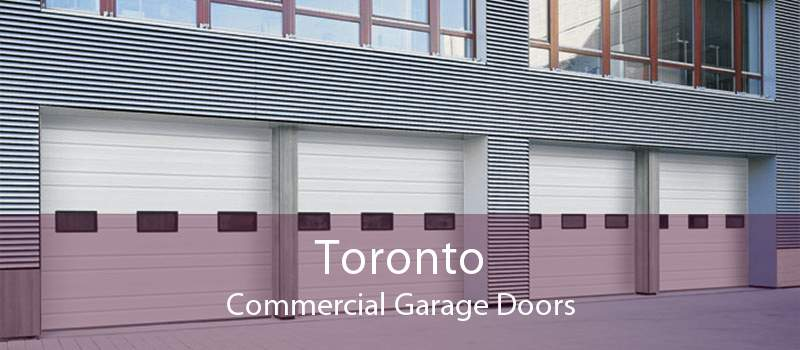 Toronto Commercial Garage Doors